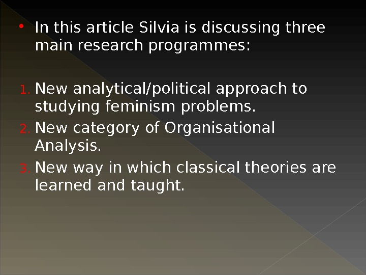 In this article Silvia is discussing three main research programmes:  1. New analytical/political approach