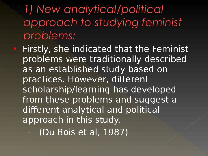 Firstly, she indicated that the Feminist problems were traditionally described as an established study based