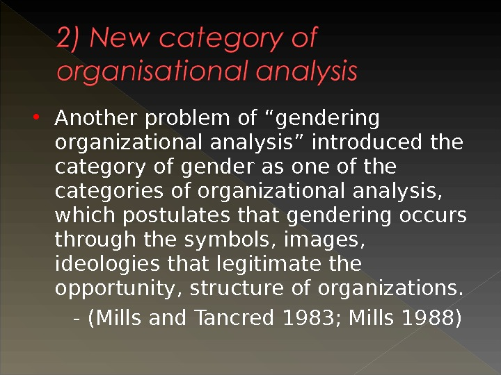 "Another problem of ""gendering organizational analysis"" introduced the category of gender as one of the"