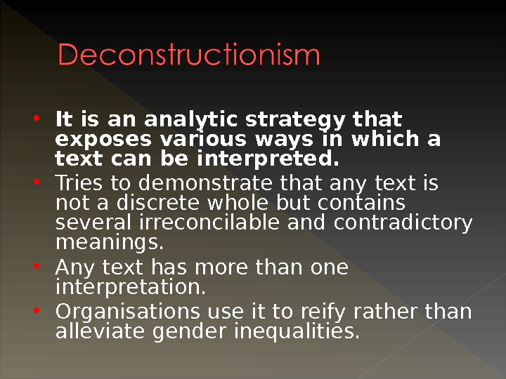 It is an analytic strategy that exposes various ways in which a text can be