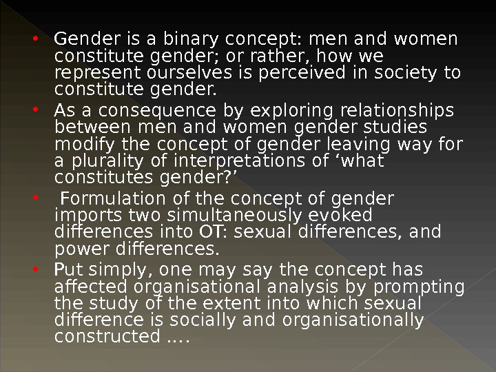 Gender is a binary concept: men and women constitute gender; or rather, how we represent
