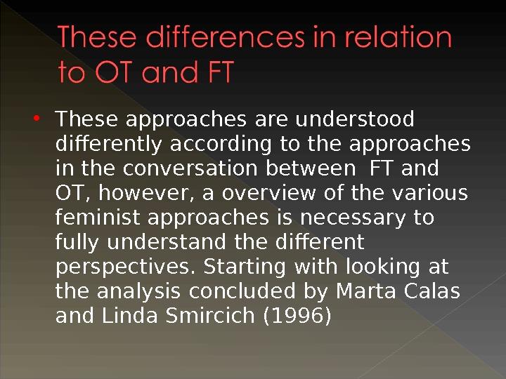 These approaches are understood differently according to the approaches in the conversation between FT and