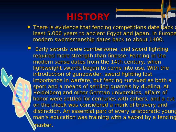 HISTORY There is evidence that fencing competitions date back at least 5, 000 years