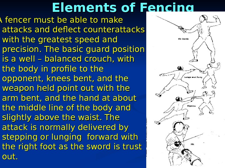 Elements of Fencing A fencer must be able to make attacks and deflect counterattacks