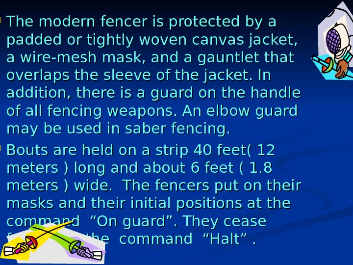 The modern fencer is protected by a padded or tightly woven canvas jacket,  a