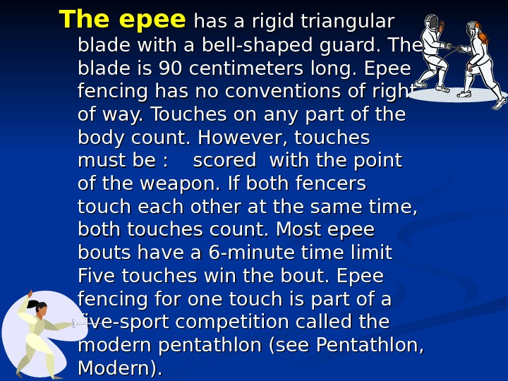 The epee  has a rigid triangular blade with a bell-shaped guard. The blade