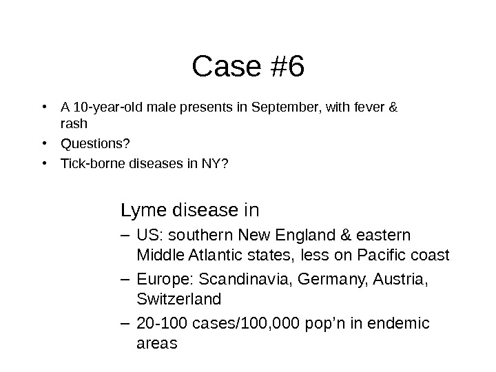 Case #6 • A 10 -year-old male presents in September, with fever & rash • Questions?