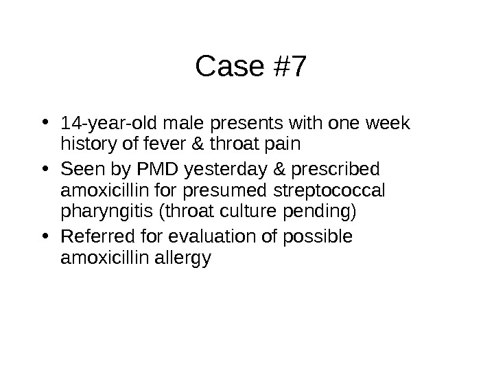 Case #7 • 14 -year-old male presents with one week history of fever & throat