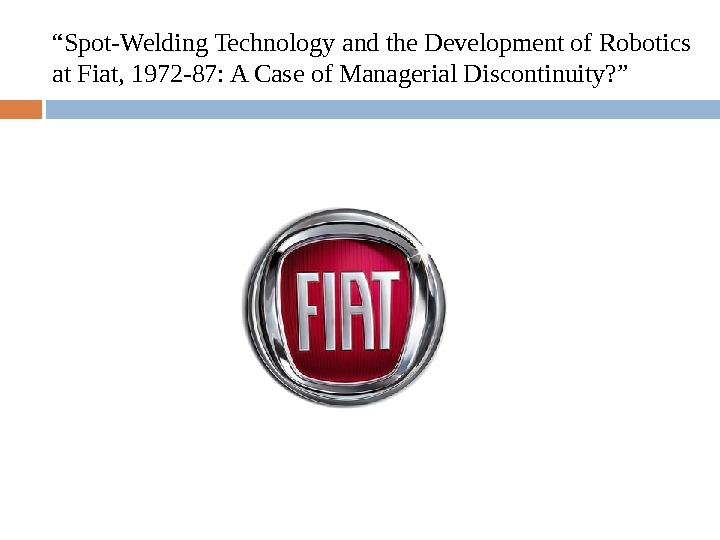 """ Spot-Welding Technology and the Development of Robotics at Fiat, 1972 -87: A Case of Managerial"