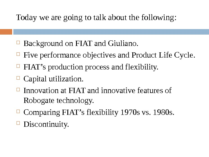 Today we are going to talk about the following:  Background on FIAT and Giuliano.