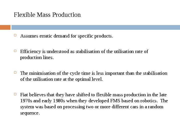 Flexible Mass Production Assumes erratic demand for specific products.  Efficiency is understood as stabilisation of