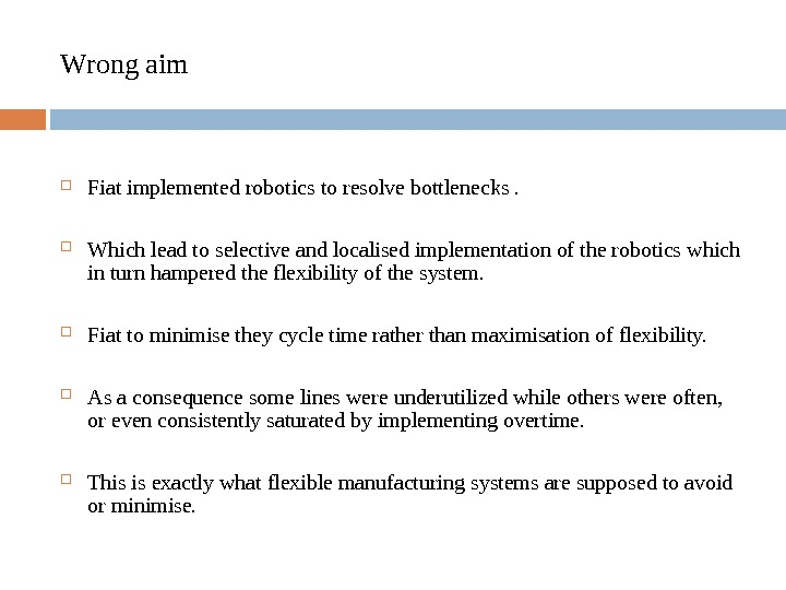 Wrong aim Fiat implemented robotics to resolve bottlenecks.  Which lead to selective and localised implementation