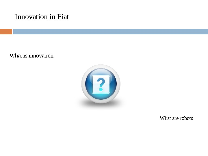 Innovation in Fiat What is innovation    What are robots