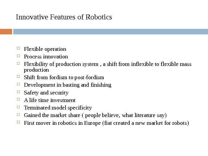 Innovative Features of Robotics  Flexible operation Process innovation  Flexibility of production system , a