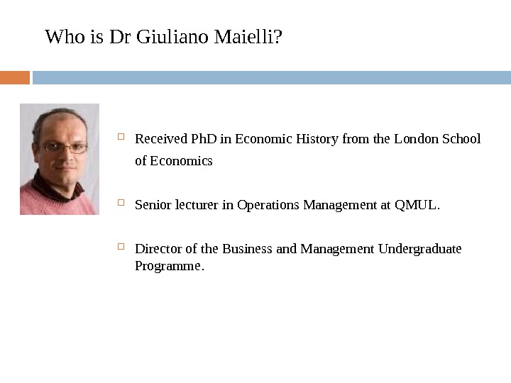 Who is Dr Giuliano Maielli?  Received Ph. D in Economic History from the London School