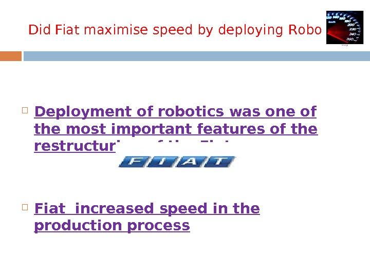 Did Fiat maximise speed by deploying R obogate ?  Deployment of robotics was one of