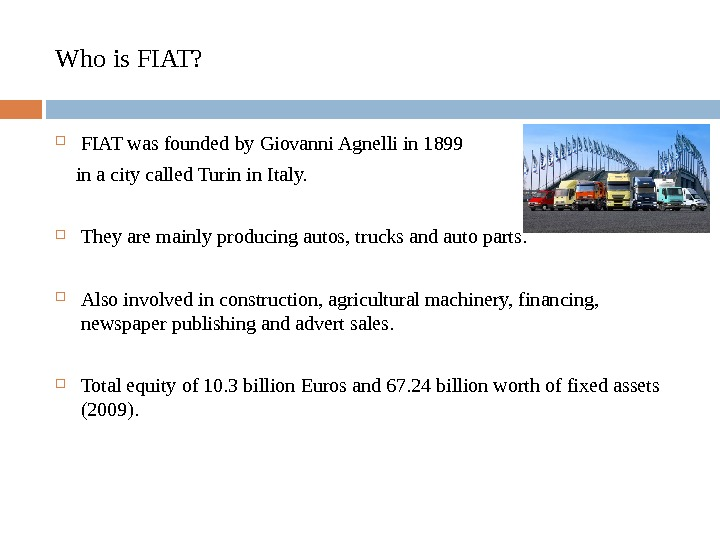 Who is FIAT?  FIAT was founded by Giovanni Agnelli in 1899  in a city