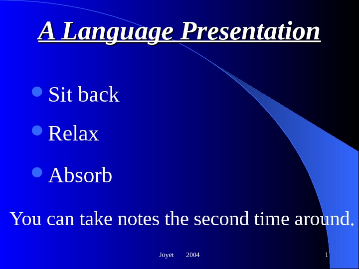 Joyet  2004 1 A Language Presentation Sit back Relax Absorb You can take notes the