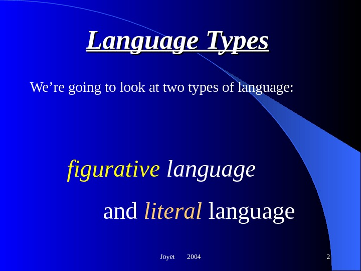 Joyet  2004 2 Language Types We're going to look at two types of language: figurative