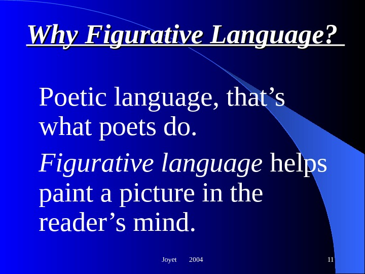 Joyet  2004 11 Why Figurative Language?  Poetic language, that's what poets do. Figurative language