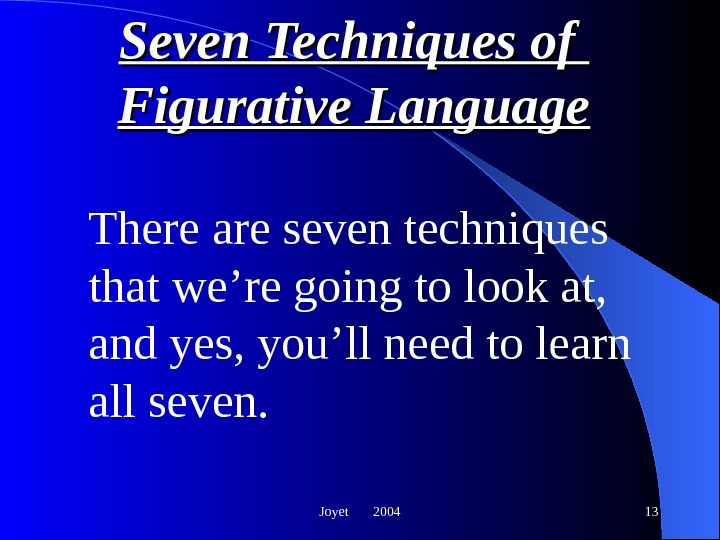 Joyet  2004 13 Seven Techniques of Figurative Language There are seven techniques that we're going