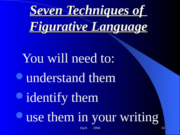 Joyet  2004 14 Seven Techniques of Figurative Language You will need to:  understand them