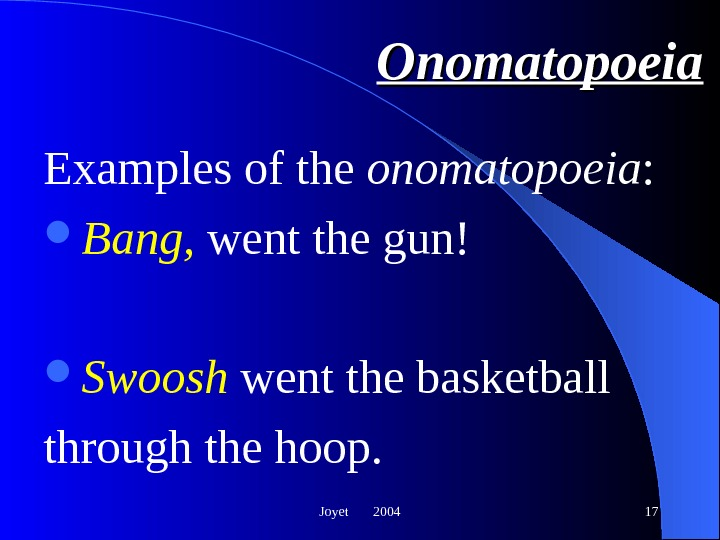 Joyet  2004 17 Onomatopoeia Examples of the onomatopoeia :  Bang,  went the gun!