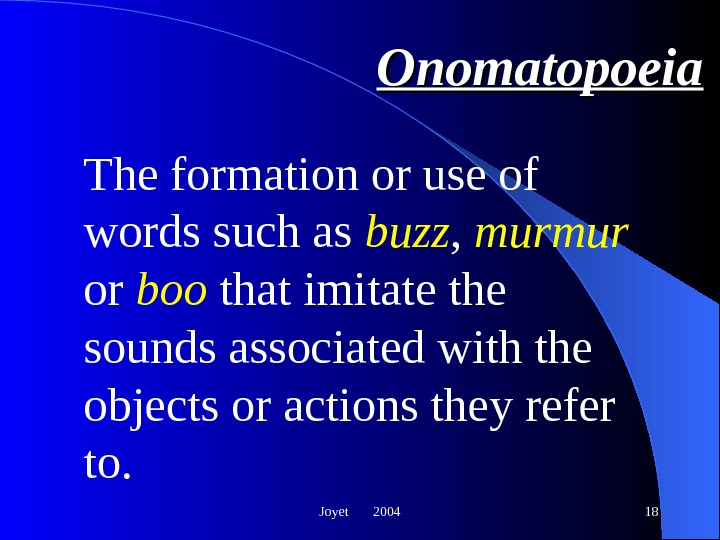 Joyet  2004 18 Onomatopoeia The formation or use of words such as buzz ,