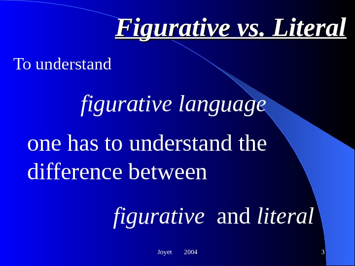 Joyet  2004 3 Figurative vs. Literal To understand figurative language figurativeone has to understand the