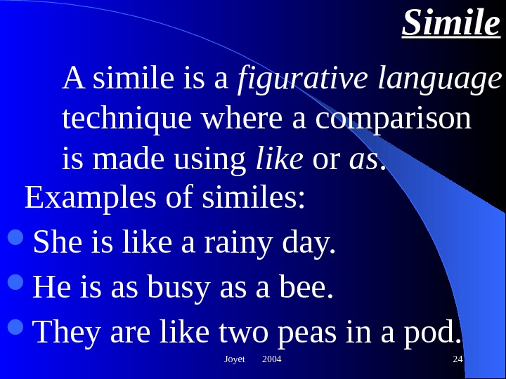 Joyet  2004 24 Simile Examples of similes:  She is like a rainy day.