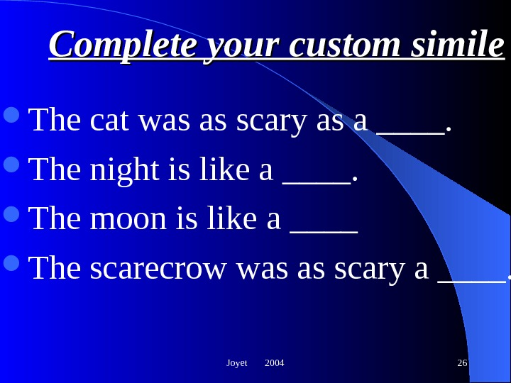 Joyet  2004 26 Complete your custom simile The cat was as scary as a ____.