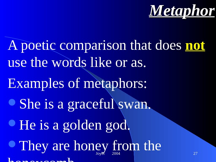 Joyet  2004 27 Metaphor A poetic comparison that does not  use the words like