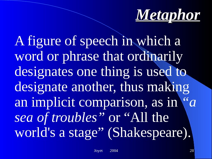 Joyet  2004 28 Metaphor A figure of speech in which a word or phrase that