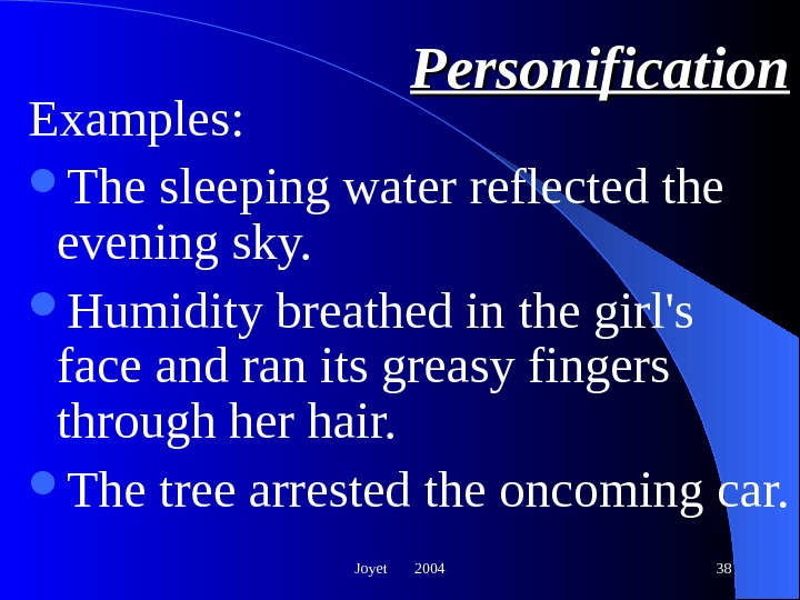 Joyet  2004 38 Personification Examples:  The sleeping water reflected the evening sky.  Humidity