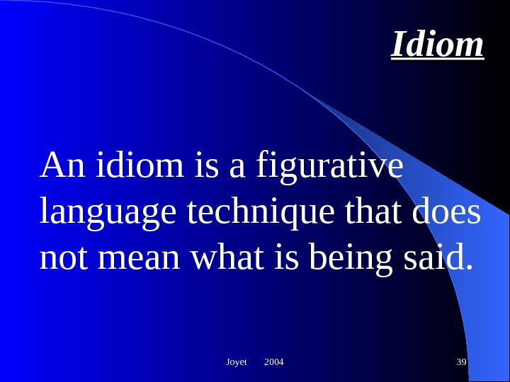 Joyet  2004 39 Idiom An idiom is a figurative language technique that does not mean