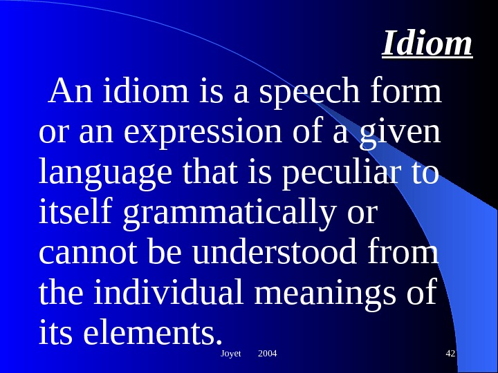 Joyet  2004 42 Idiom  An idiom is a speech form or an expression of