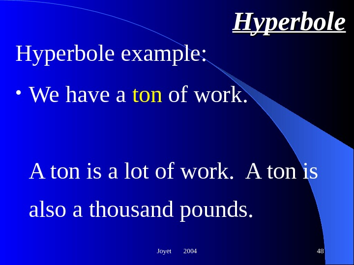 Joyet  2004 48 Hyperbole • We have a ton of work. A ton is a