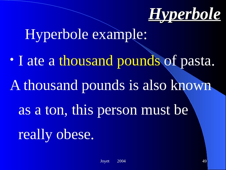 Joyet  2004 49 Hyperbole • I ate a thousand pounds of pasta. A thousand pounds