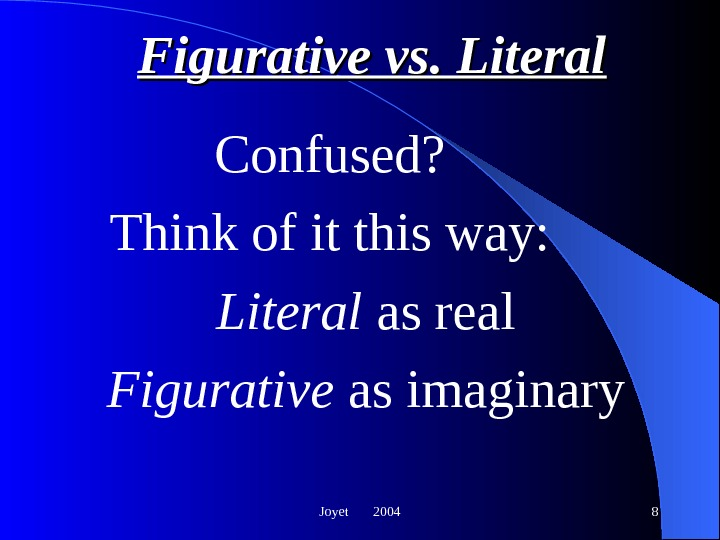 Joyet  2004 8 Figurative vs. Literal Confused?  Think of it this way: Literal as