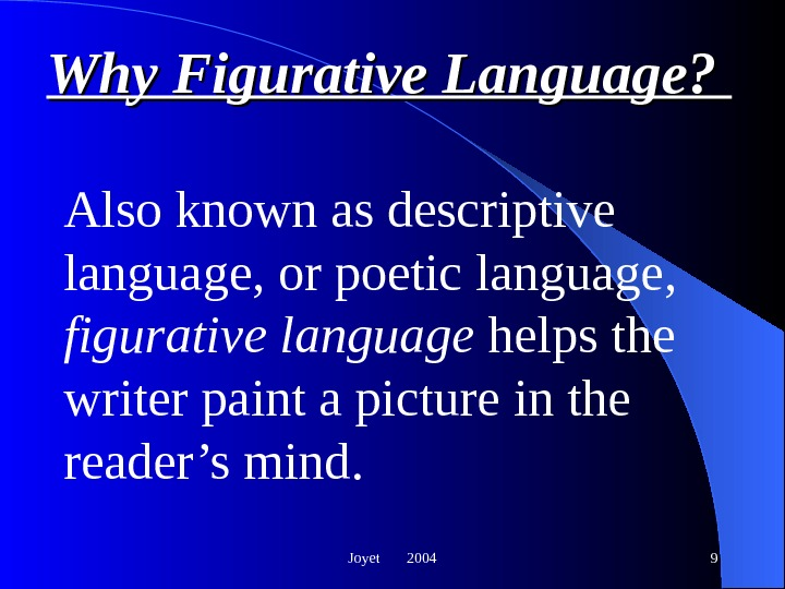 Joyet  2004 9 Why Figurative Language?  Also known as descriptive language, or poetic language,
