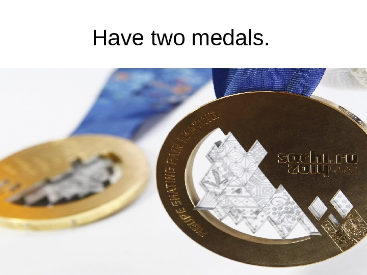 Have two medals.