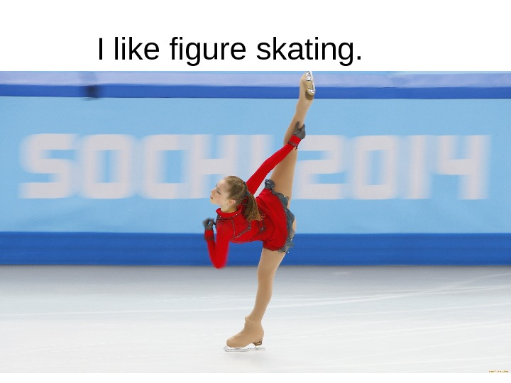 I like figure skating.