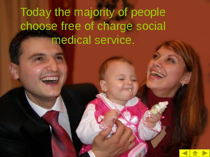 Today the majority of people choose free of charge social medical service.