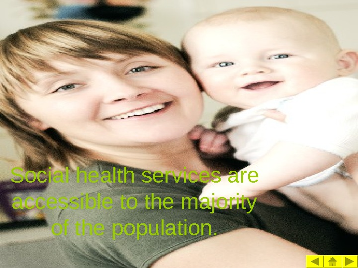 Social health services are accessible to the majority of the population.