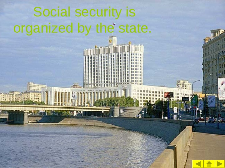 Social security is organized by the state.