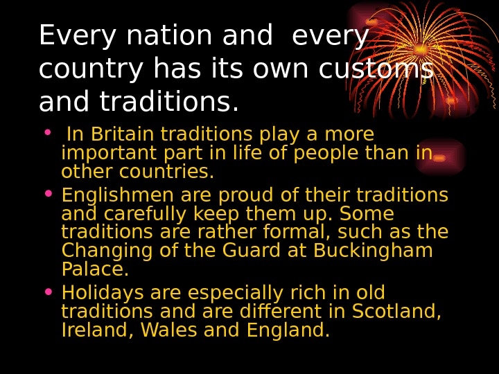 Every nation and every country has its own customs and traditions.  •