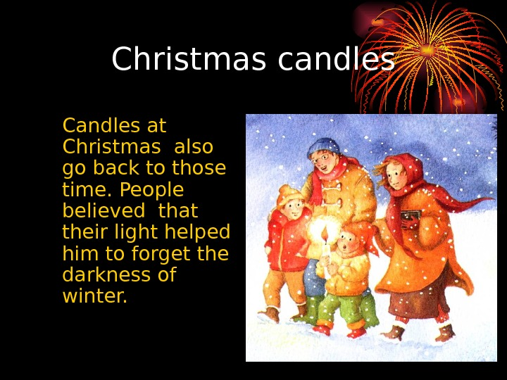 Christmas  candles Candles at Christmas also go back to those time. People believed