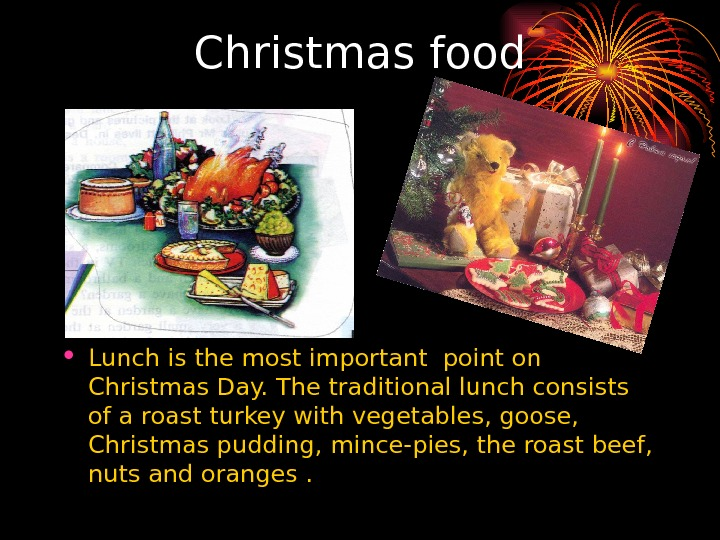 Christmas food • Lunch is the most important point on Christmas Day. The traditional