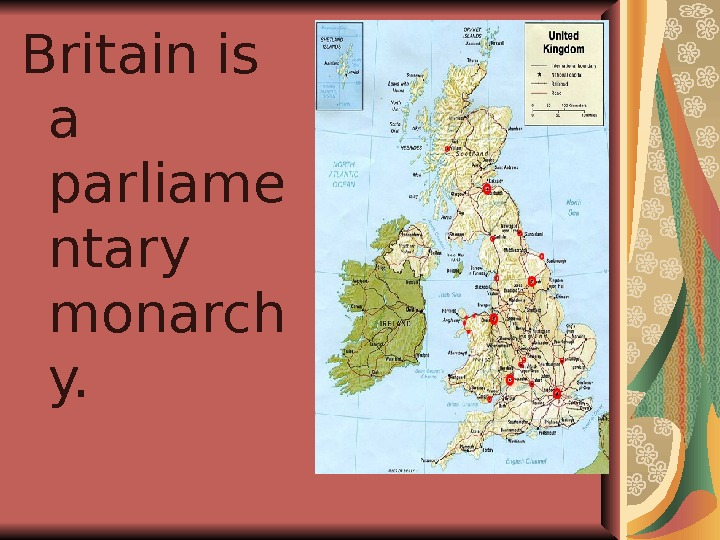 Britain is a parliame ntary monarch y.