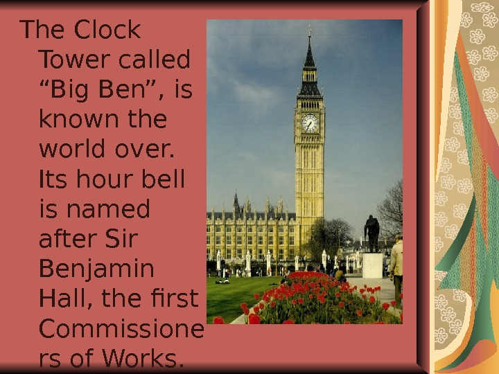 "The Clock Tower called ""Big Ben"", is known the world over.  Its hour bell is"
